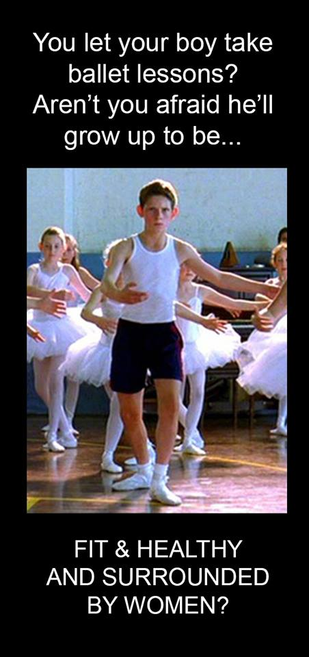 you let your boy take ballet lessons?, aren't you afraid he'll grow up to be fit and healthy and surrounded by women?