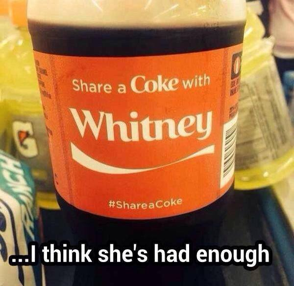 share a coke with whitney, i think she's had enough, dark humour
