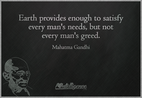 earth provides enough to satisfy every man's needs, but not every man's greed, mahatma gandhi