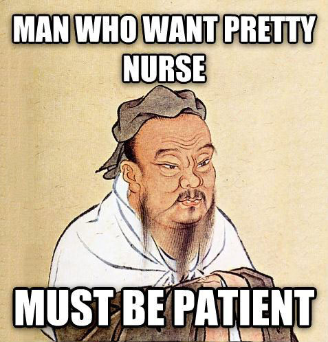 man who want pretty nurse must be patient, confucius say, meme