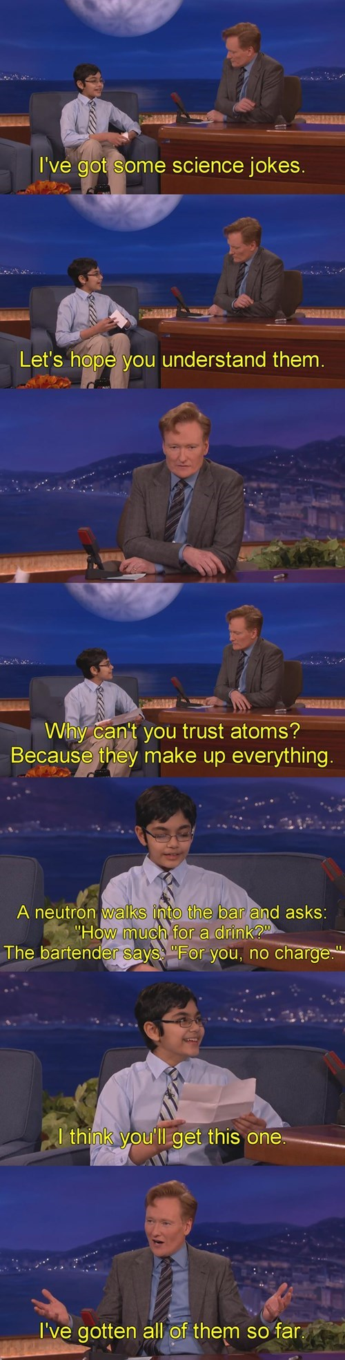 i've got some science jokes, let's hope you understand them, conan o'brian