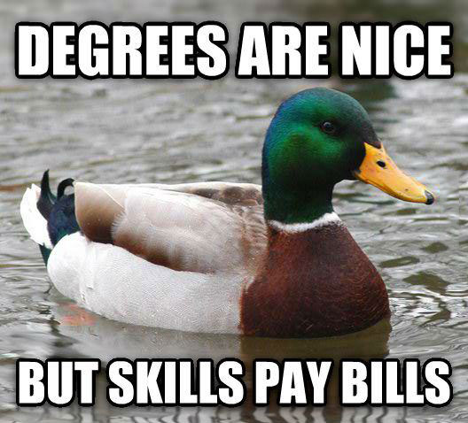 degrees are nice but skills pay bills, actual advice mallard, meme