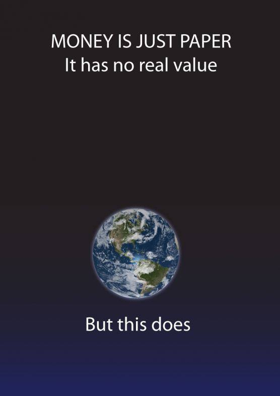 money is just paper and it has no real value, but this does, the earth, our only home