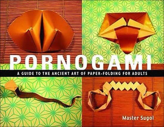 pornogami, a guide to the ancient art of paper folding for adults, wtf