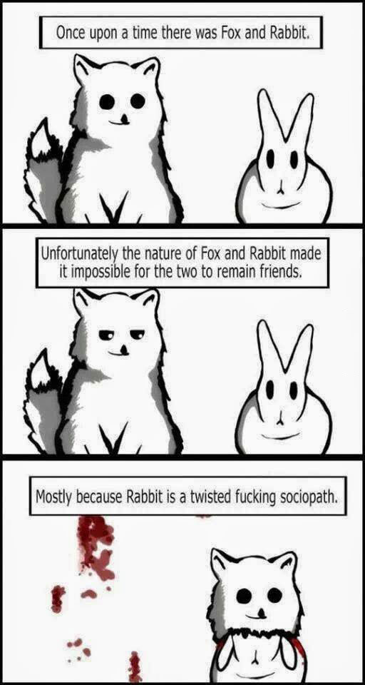 once upon a time there was a fox and a rabbit, unfortunately the nature of fox and rabbit made it impossible for the two to remain friends, mostly because rabbit is a twisted fucking sociopath
