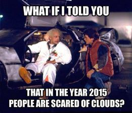 what if i told you that in the year 2015 people are scared of clouds, chemtrails, meme, back to the future