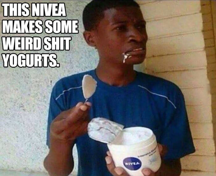this nivea makes some weird shit yogurts