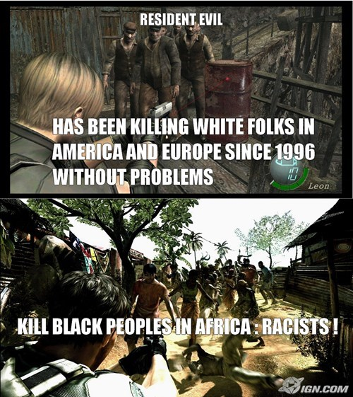 resident evil has been killing white people in europe and america since 1996 without problems, kill black people in africa, racists!