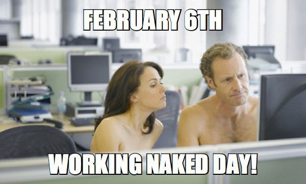 february 6th is working naked day, meme