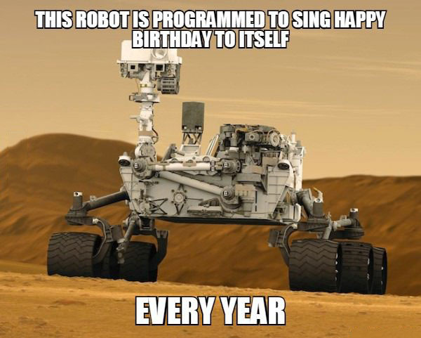 this robot is programmed to sign happy birthday to itself every year, mars rover, meme, forever alone