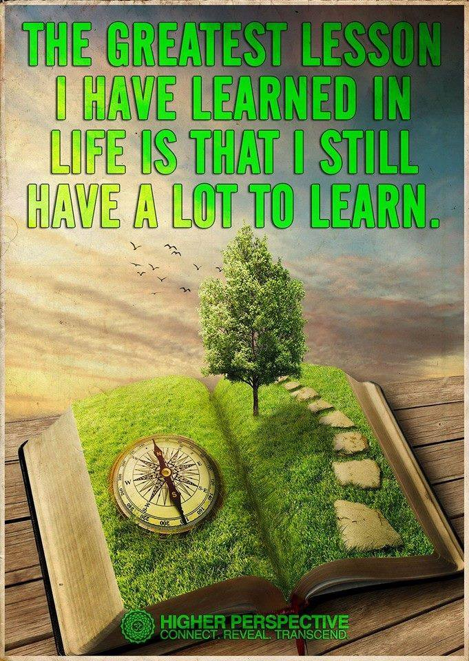 the greatest lesson i have learned in life is that i still have a lot to learn