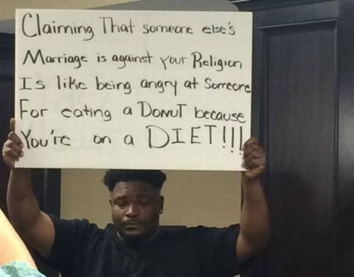 claiming that someone else's marriage is against your religion is like being angry at someone for eating a donut because you're on a diet