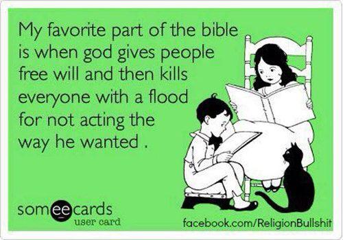 my favourite part of the bible is when god gives people free will and then kills everyone with a flood for not acting the way he wanted, ecard