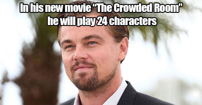 in his new movie the crowded room he will play 24 characters, if this doesn't win him an oscar nothing will, leonardo di caprio