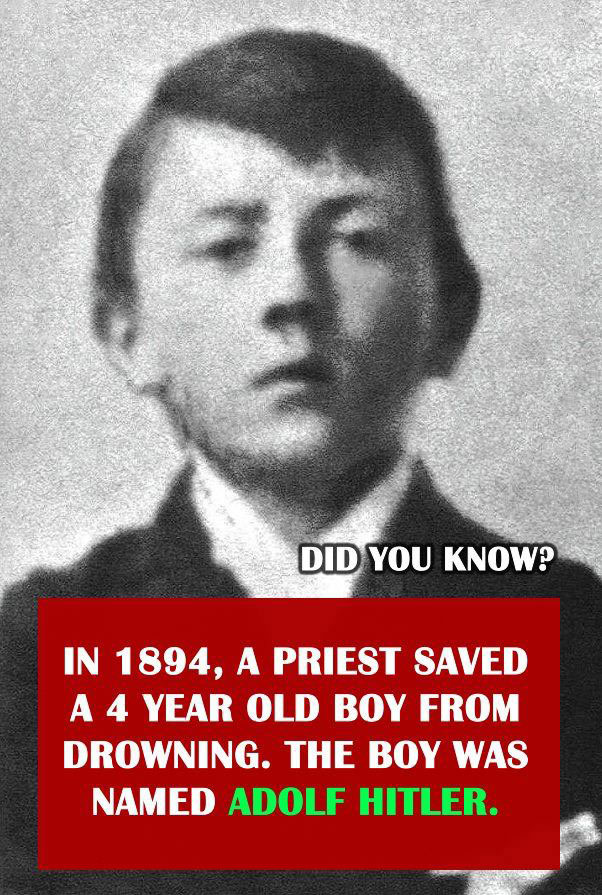 did you know that in 1984 a priest saved a 4 year old boy from drowning, the boy was named adolf hitler