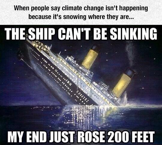 the ship can't be sinking, my end just rose 200 feet, when people say climate change isn't real because it's snowing where they are
