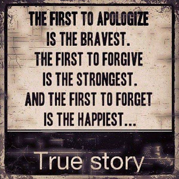 the first to apologize is the bravest, the first to forgive is the strongest, and the first to forget is the happiest, true story