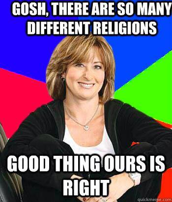 gosh there are so many different religions, good thing ours is right, scumbag mom, meme