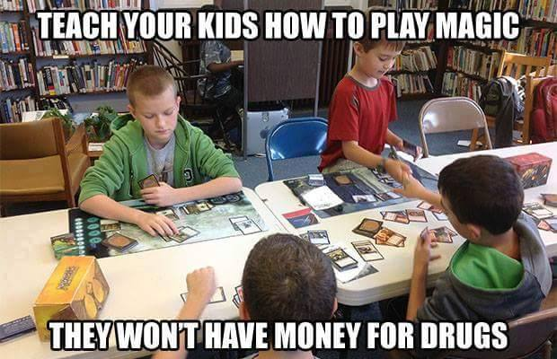 teach your kids how to play magic, they won't have money for drugs, meme