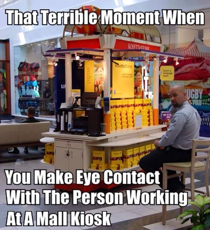 that terrible moment when you make eye contact with the person working at a mall kiosk, meme