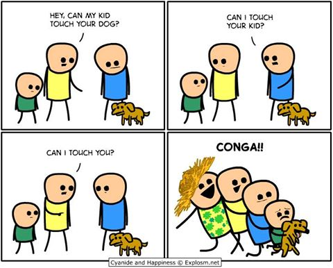 hey can my kid touch your dog, can i touch your kid, can i touch you?, conga, cyanide and happiness