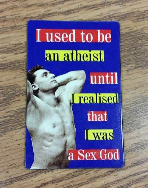i used to be an atheist until i realized i was a sex god