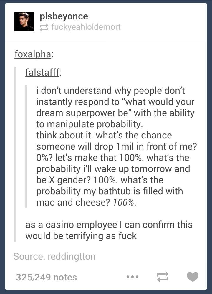 i don't understand why people don't instantly respond to what would your dream superpower be with the ability to manipulate probability