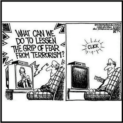 what can we do to lessen the grip of fear from terrorism, turn off your tv for starters, social commentary, comic