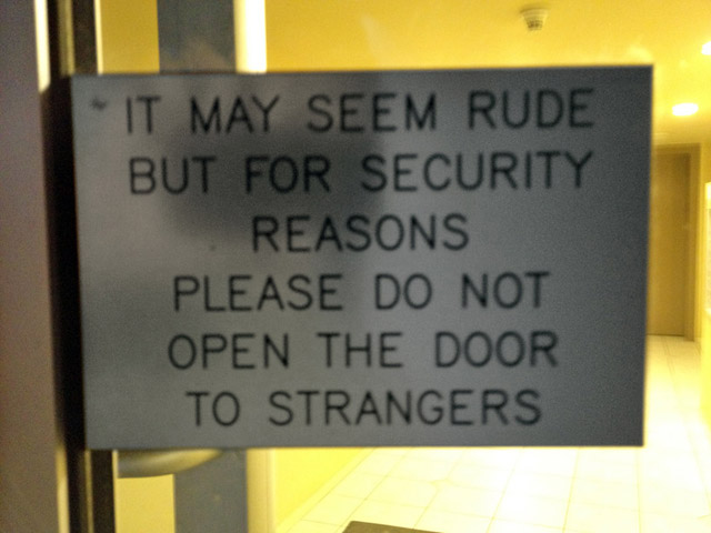 it may seem rude but for security reasons please do not open the door to strangers