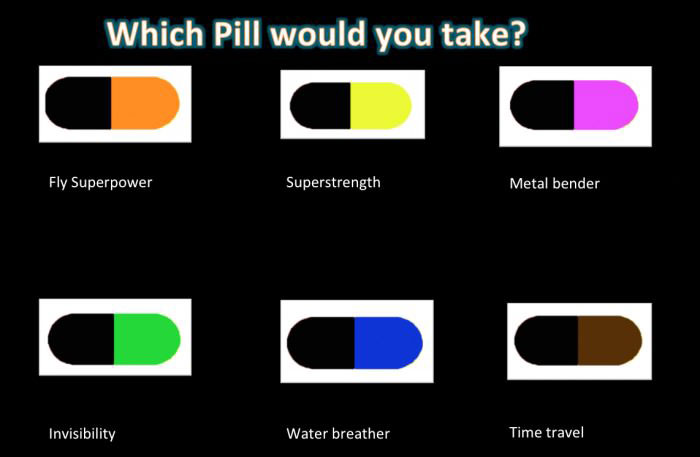 which pill would you take?, fly, strength, metal bender, invisibility, water breather, time travel