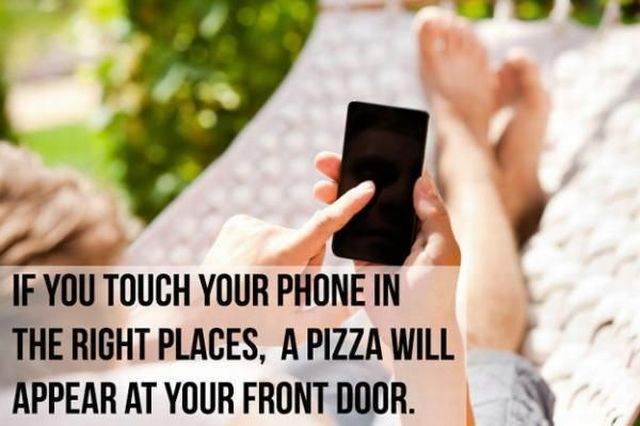 if you touch your phone in the right places a pizza will appear at your front door
