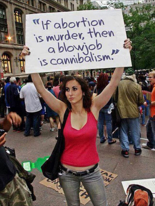 if abortion is murder then a blowjob is cannibalism