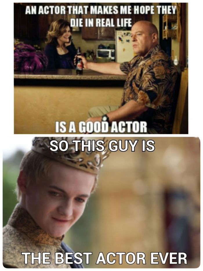 an actor that makes you hope they die in real life is a good actor, so this guy is the best actor ever
