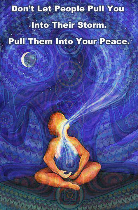 don't let people pull you into their storm, pull them into your peace