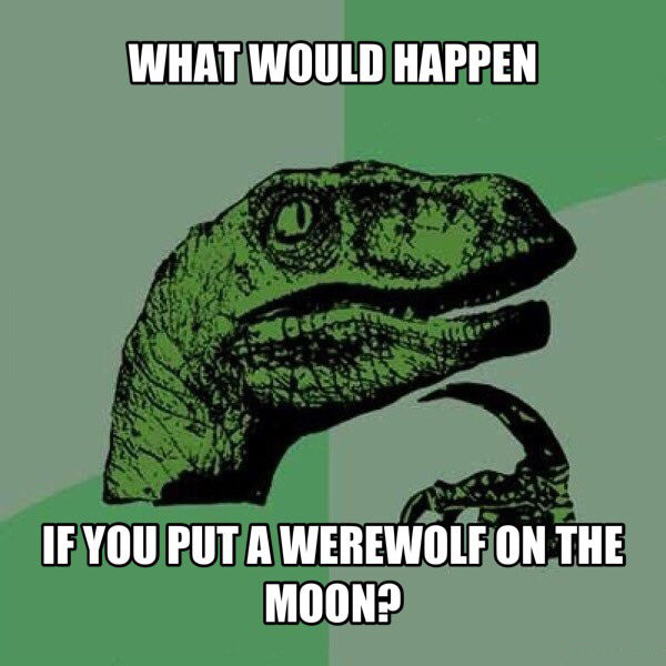 what would happen if you put a werewolf on the moon, philosoraptor, meme