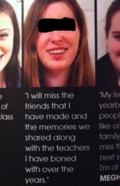 i will miss the friends that i have made and the memories we shared along with the teachers i have boned with over the years, spelling mistake in yearbook