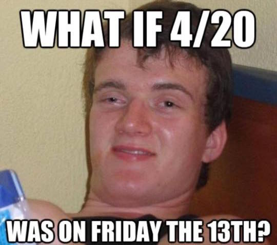 what if 4/20 was on friday the 13th, stoner steve, meme