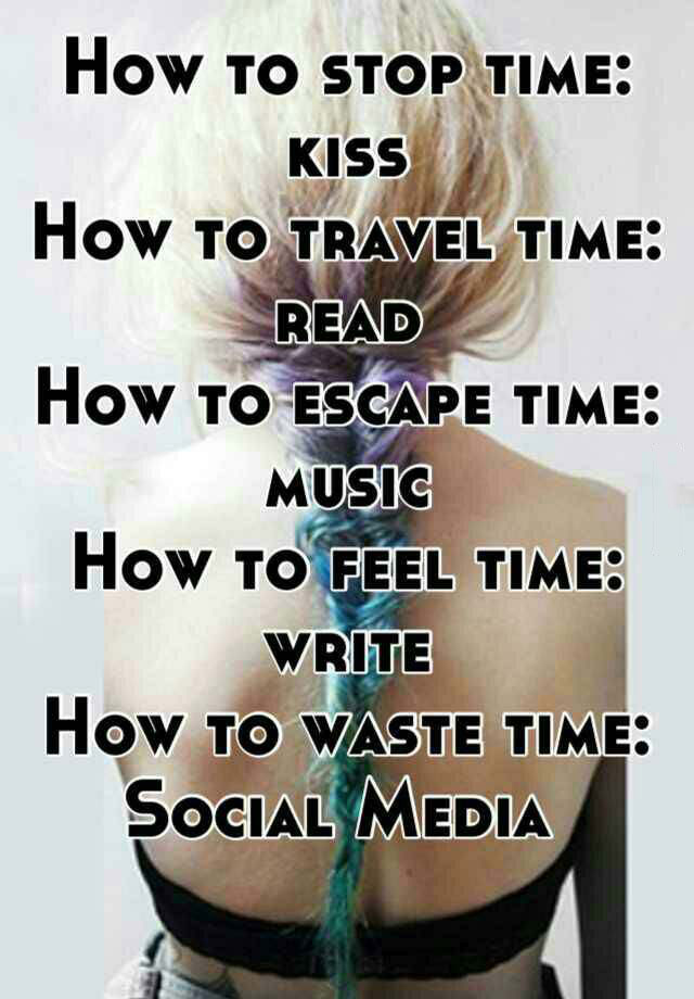 how to stop time, how to travel through time, how to escape time, how to feel time, how to waste time
