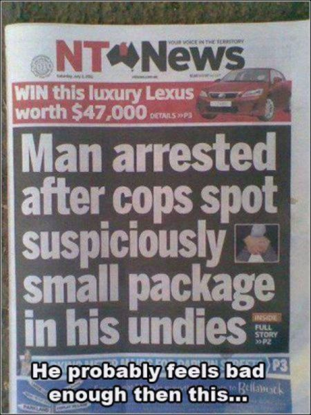 man arrested after cops sport suspiciously small package in his undies, he probably feels bad enough