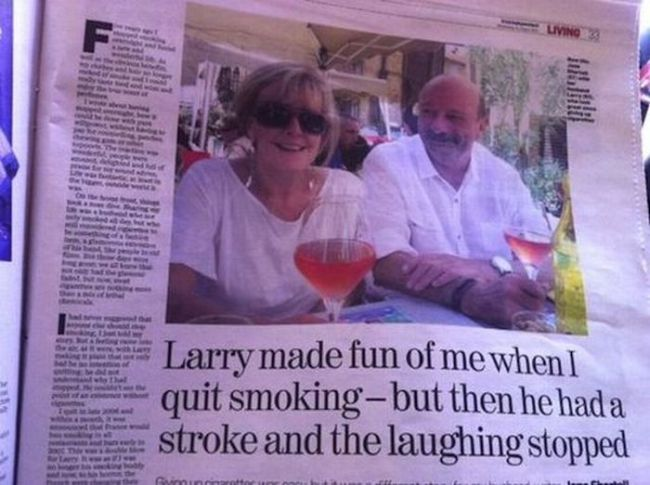 saddest headline ever, larry made fun of me when i quit smoking, but then he had a stroke and the laughing stopped