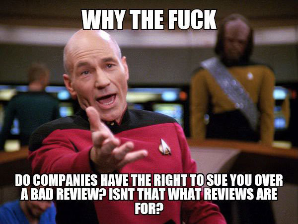 why the fuck do companies have the right to sue you over a bad review, isn't that what reviews are for?, picard meme