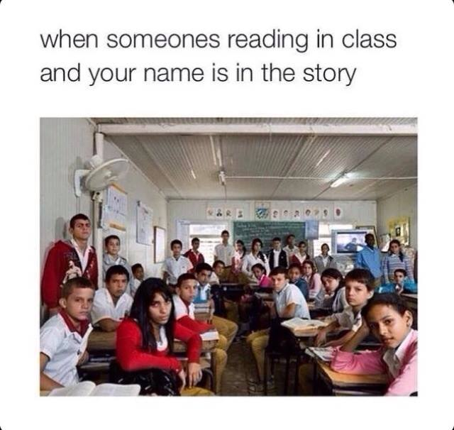 when someones reading in class and your name is in the story