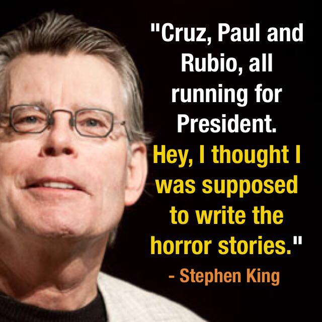 cruz paul and rubio are all running for president, hey i thought i was supposed to write the horror stories, stephen king