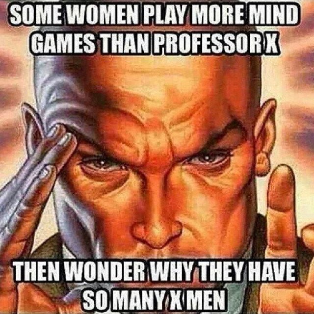 some women play more mind games than professor x then wonder why they have so many x men, meme