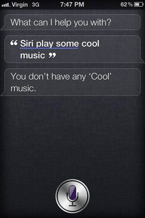 sir play some cool music, you don't have any cool music, sassy siri