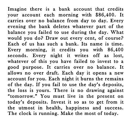 imagine there is a bank account that credits your account each morning with $86400, its name is time