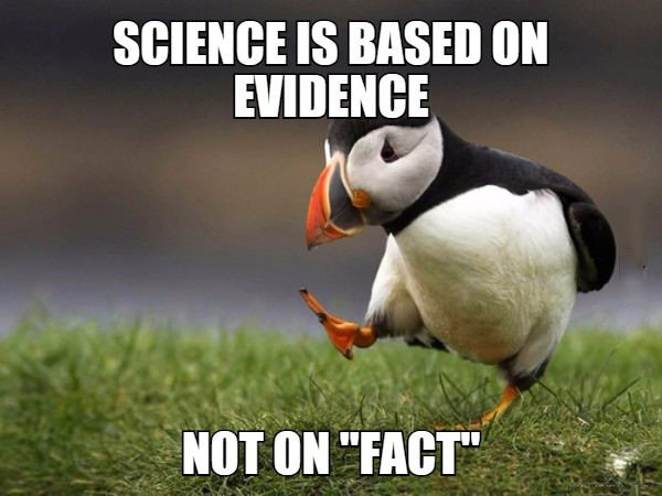 science is baed on evidence, not on fact, unpopular opinion puffin, meme