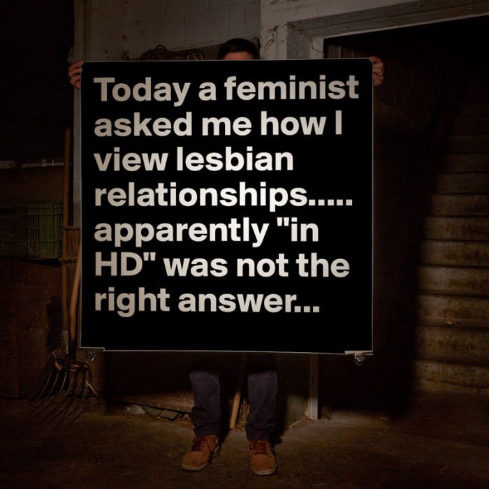 today a feminist asked me how i view lesbian relationships, apparently in hd was not the right answer