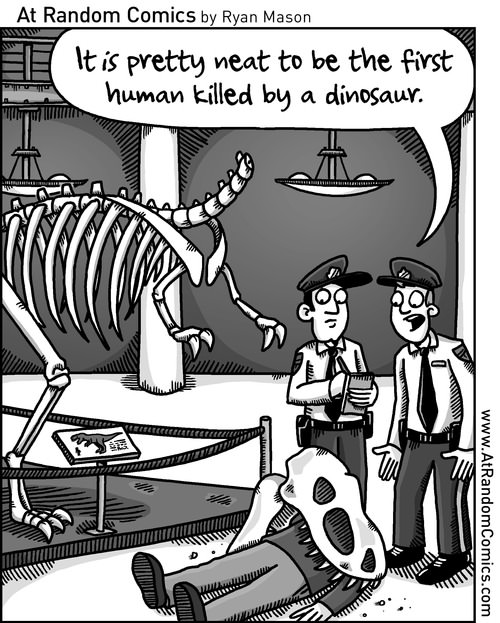 it is pretty neat to be the first human killed by a dinosaur, comic