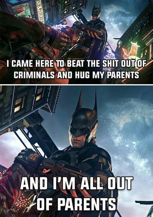i cam here to beat the shit out of criminals and hug my parents, and i'm all out of parents, batman, meme